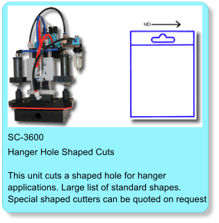 SC-3600 Hanger Hole Shaped Cuts  This unit cuts a shaped hole for hanger  applications. Large list of standard shapes.  Special shaped cutters can be quoted on request
